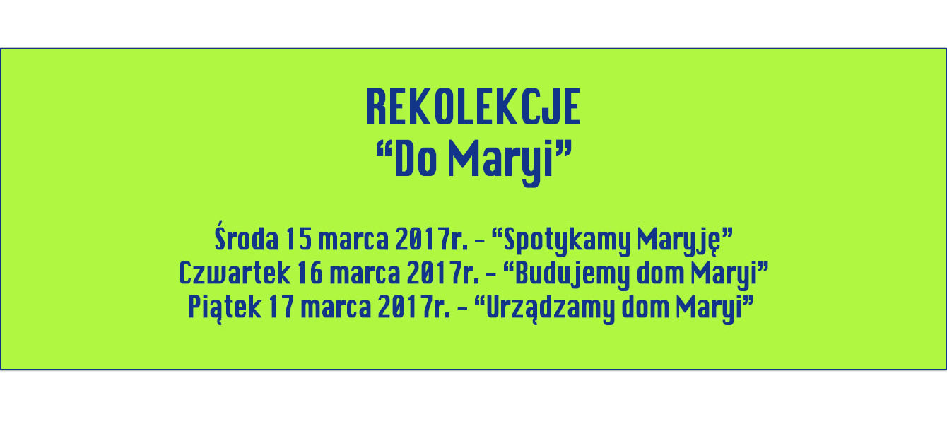 "15 – 17 marca – rekolekcje – ""DO MARYI"""